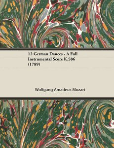 12 German Dances - A Full Instrumental Score K.586 (1789)