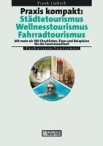 Praxis kompakt: Städtetourismus - Wellnesstourismus - Fahrradtou