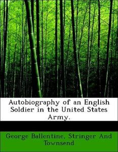 Autobiography of an English Soldier in the United States Army.