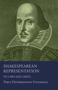 Shakespearean Representation - Its Laws And Limits