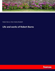 Life and works of Robert Burns