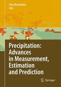 Precipitation: Advances in Measurement, Estimation and Predictio