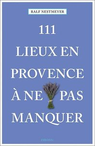 111 lieux en Provence à ne pas manquer