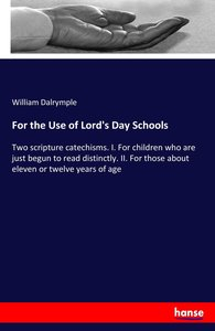 For the Use of Lord\'s Day Schools