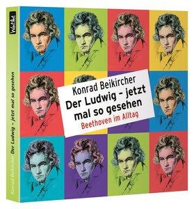 Der Ludwig - jetzt mal so gesehen - Beethoven im Alltag, 2 Audio