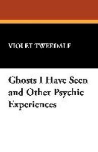 Ghosts I Have Seen and Other Psychic Experiences
