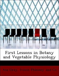 First Lessons in Botany and Vegetable Physiology