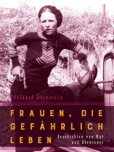 Frauen, die gefährlich leben - Geschichten von Mut und Abenteuer