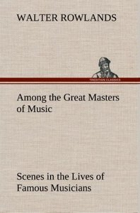 Among the Great Masters of Music Scenes in the Lives of Famous M