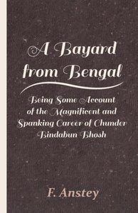 A Bayard from Bengal - Being Some Account of the Magnificent and