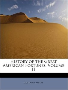 History of the Great American Fortunes, Volume II