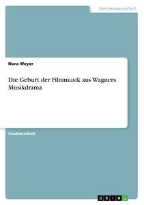 Die Geburt der Filmmusik aus Wagners Musikdrama