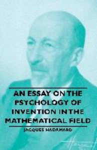 An Essay on the Psychology of Invention in the Mathematical Fiel