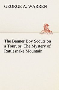 The Banner Boy Scouts on a Tour, or, The Mystery of Rattlesnake