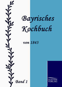 Bayrisches Kochbuch von 1843