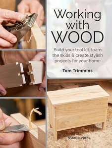 Working with Wood: Build a Tool Kit, Learn the Basics & Create 1