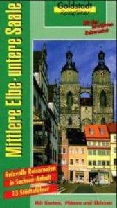Mittlere Elbe. Untere Saale. Goldstadt-Reiseführer