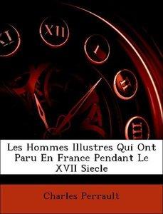 Les Hommes Illustres Qui Ont Paru En France Pendant Le XVII Siec
