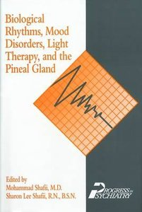 Biological Rhythms, Mood Disorders, Light Therapy & the Pineal G