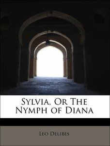 Sylvia, Or The Nymph of Diana