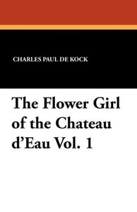 The Flower Girl of the Chateau D'Eau Vol. 1
