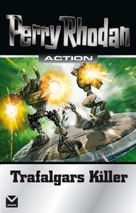 Perry Rhodan Action. Trafalgars Killer