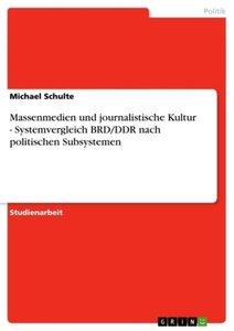 Massenmedien und journalistische Kultur - Systemvergleich BRD/DD