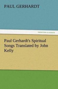 Paul Gerhardt's Spiritual Songs Translated by John Kelly