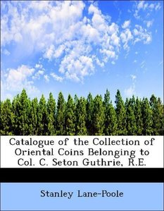 Catalogue of the Collection of Oriental Coins Belonging to Col.