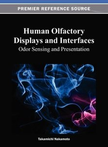 Human Olfactory Displays and Interfaces: Odor Sensing and Presen
