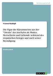 """Die Figur der Klytaimnestra aus der """"Orestie"""" des Aischylos als"""