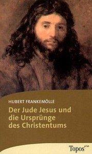 Der Jude Jesus und die Ursprünge des Christentums