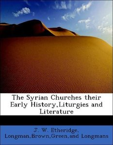 The Syrian Churches their Early History,Liturgies and Literature