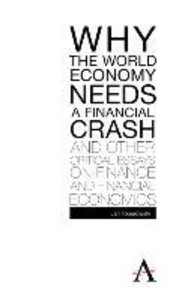 Why the World Economy Needs a Financial Crash and Other Critical