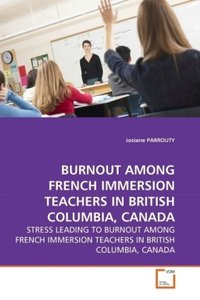 BURNOUT AMONG FRENCH IMMERSION TEACHERS IN BRITISH COLUMBIA, CAN