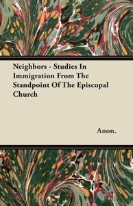 Neighbors - Studies In Immigration From The Standpoint Of The Ep