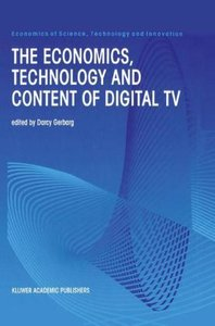 The Economics, Technology and Content of Digital TV