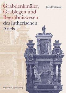 Grabdenkmäler. Grablegen und Begräbniswesen des lutherischen Lan