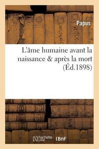 L\'Âme Humaine Avant La Naissance Après La Mort (Éd.1898)