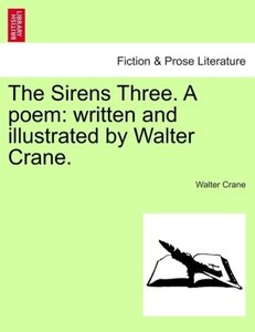 The Sirens Three. A poem: written and illustrated by Walter Cran