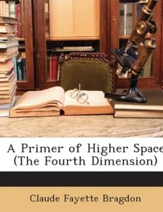 A Primer of Higher Space (The Fourth Dimension)