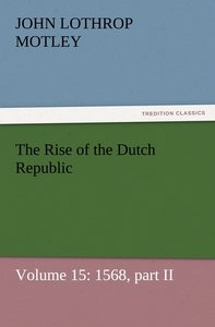 The Rise of the Dutch Republic - Volume 15: 1568, part II