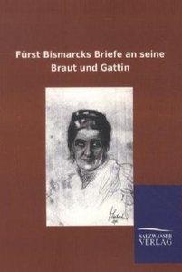 Fürst Bismarcks Briefe an seine Braut und Gattin