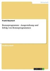 Bonusprogramme - Ausgestaltung und Erfolg von Bonusprogrammen