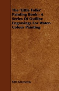 The 'Little Folks' Painting Book - A Series of Outline Engraving
