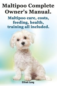 Maltipoo Complete Owner's Manual. Maltipoos facts and informatio