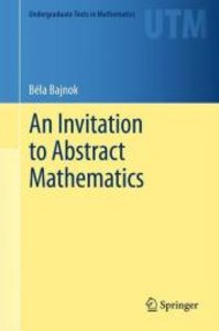 An Invitation to Abstract Mathematics