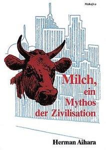 Milch. Ein Mythos der Zivilisation