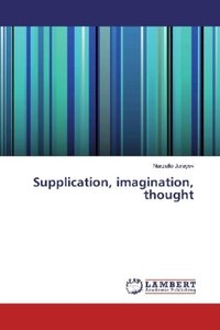 Supplication, imagination, thought