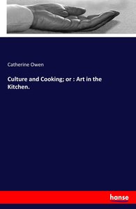 Culture and Cooking; or : Art in the Kitchen.